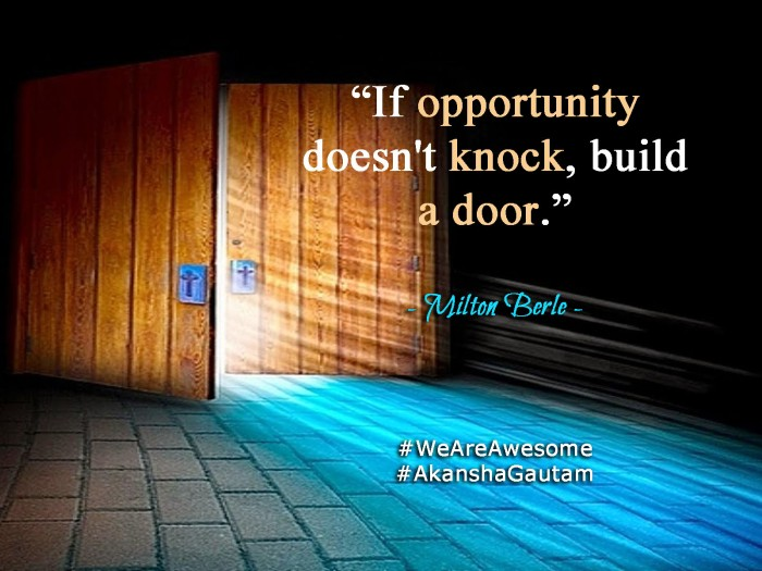 If Opportunity doesn't knock, build a door.-Milton Berle copy